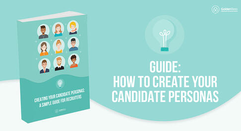 GUIDE: HOW TO CREATE YOUR CANDIDATE PERSONAS